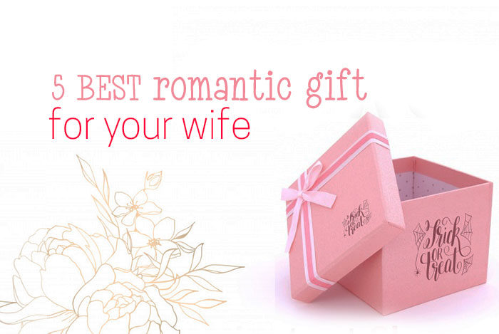5 best romantic gifts for your wife